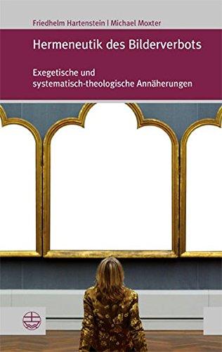 Hermeneutik des Bilderverbots: Exegetische und systematisch-theologische Annäherungen (Forum Theologische Literaturzeitung (Thlz)) (Forum Theologische Literaturzeitung (ThLZ.F), Band 26)