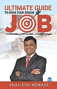 Ultimate Guide To Grab Your Dream Job: Resume Skills Interview Skills LinkedIn Strategies