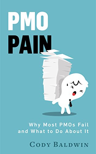 PMO Pain: Why Most Project Management Offices Fail and What to Do About It (English Edition)
