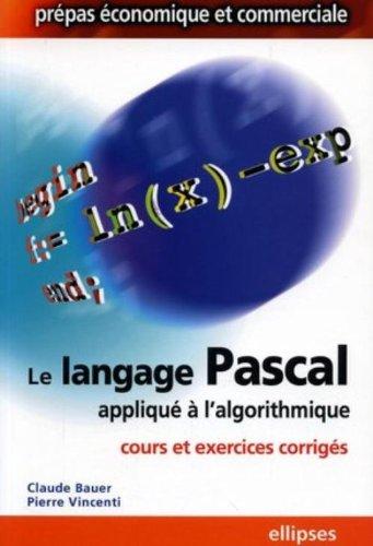Le langage Pascal appliqué à l'algorithmique : Cours & exercices corrigés