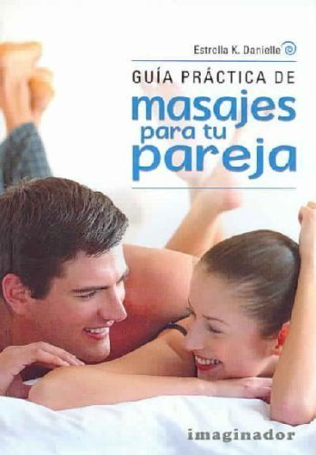 Guia Practica De Masajes Para Tu Pareja / Practice Guide of Massages for your Partner (Spanish Edition) by Estrella K. Danielle (2011) Paperback