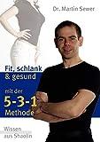 Die 5-3-1 Methode: Fit, schlank und gesund mit der 5-3-1 Methode