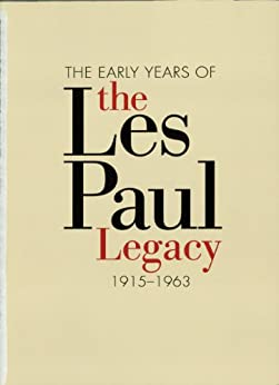 The Early Years of the Les Paul Legacy: 1915-1963 von [Lawrence, Robb]