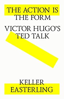 The action is the form. Victor's Hugo's TED talk. (English Edition) di [Easterling, Keller]
