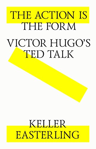 The action is the form. Victor's Hugo's TED talk. (English Edition) por Keller Easterling