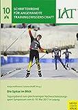 Die Spitze im Blick: Tagungsband zum gleichnamigen Nachwuchsleistungssport-Symposium vom 8.-10. Mai 2017 in Leipzig (Schriftenreihe für angewandte Trainingswissenschaft, Band 10)