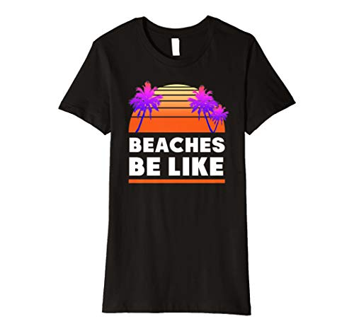 Damen Damen Beach Zitate | Strände Be Like Shirt | Funny Sprüche Shirts