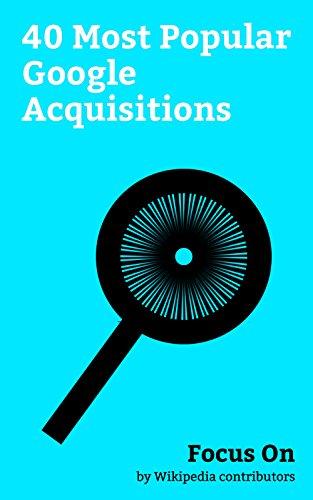 Focus On: 40 Most Popular Google Acquisitions: Google