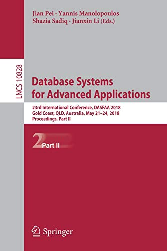 Database Systems for Advanced Applications: 23rd International Conference, DASFAA 2018, Gold Coast, QLD, Australia, May 21-24, 2018, Proceedings, Part ... Notes in Computer Science, Band 10828)