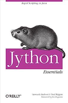 Jython Essentials: Rapid Scripting in Java by [Pedroni, Samuele, Rappin, Noel]