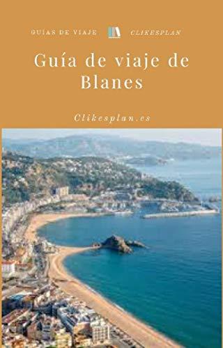 Guía de viaje de Blanes (Guías de viaje Clikesplan nº 22) eBook ...