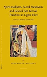 Spirit-mediums, Sacred Mountains and Related Bon Textual Traditions in Upper Tibet: Calling Down the Gods (Brill's Tibetan Studies Library) by John Vincent Bellezza (2005-07-01)