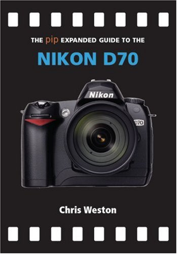 The Pip Expanded Guide to the Nikon D70
