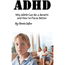 ADHD: Why ADHD Can Be a Benefit and How to Focus Better (English Edition)