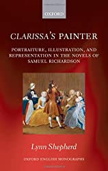 Clarissa's Painter: Portraiture, Illustration, and Representation in the Novels of Samuel Richardson (Oxford English Monographs)