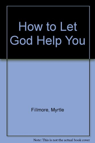 How to Let God Help You por Myrtle Fillmore