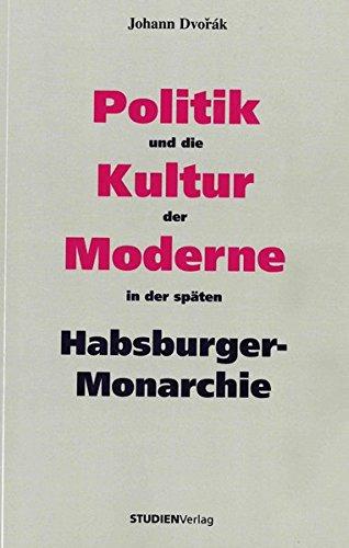 Politik und die Kultur der Moderne in der späten Habsburger-Monarchie