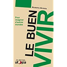 Le Buen Vivir: Pour imaginer d'autres mondes (Amérique latine) (French Edition)