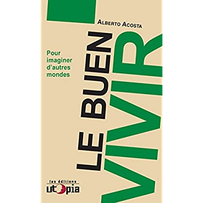 Le Buen Vivir: Pour imaginer d'autres mondes (Amérique latine)