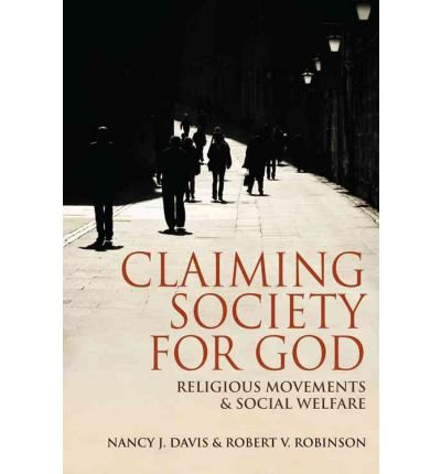 By Nancy J Davis ; Robert V Robinson ( Author ) [ Claiming Society for God: Religious Movements and Social Welfare in Egypt, Israel, Italy, and the United States By May-2012 Paperback