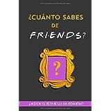 ¿Cuánto sabes de Friends?: ¿Aceptas el reto de las 120 preguntas? Libro de Friends para fans de Friends. Libro de Friends en