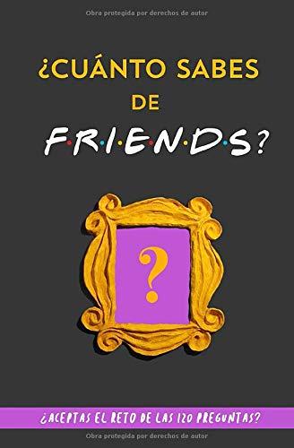 ¿Cuánto sabes de Friends?: ¿Aceptas el reto de las 120 preguntas? Libro de Friends para fans de Friends. Libro de Friends en español. Libro de la serie Friends tv. Regalo original para novia