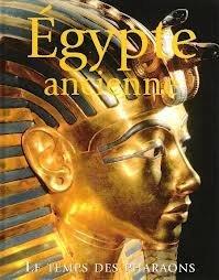 Egypte ancienne : Le temps des Pharaons