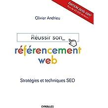 Réussir son référencement web - 2016-2017: Stratégies et techniques SEO