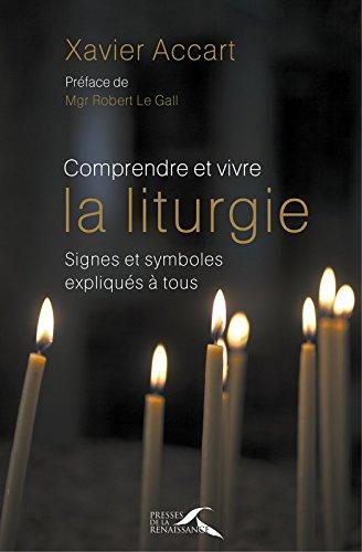 Comprendre et vivre la liturgie : signes et symboles expliqués à tous