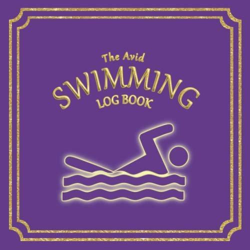 """The Avid Swimming Log Book: Log Style Book for all types of Swimmers, amateur to professionals   8.5\"""" x 8.5\""""   Purple Cover"""