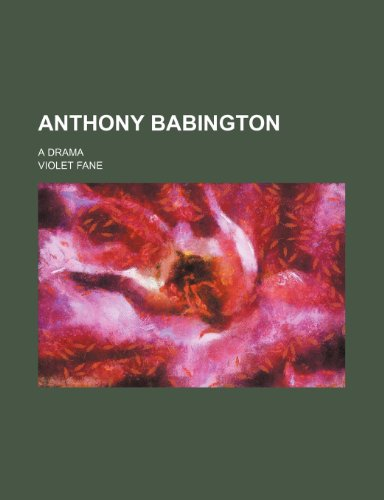 Anthony Babington; A Drama