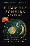 Die Himmelsscheibe von Nebra: Der Schlüssel zu einer untergegangenen Kultur im Herzen Europas - Harald Meller, Kai Michel