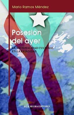Posesion del Ayer: La Nacionalidad Cultural En La Estadidad (Spanish Edition)