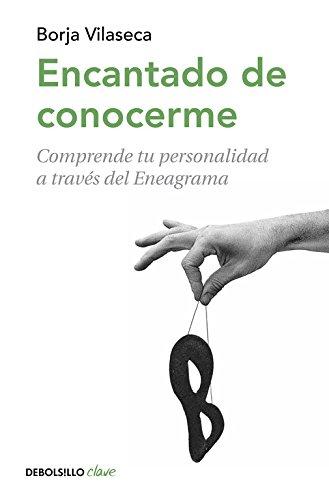 Encantado de conocerme: Comprende tu personalidad a través de Eneagrama (CLAVE) por Borja Vilaseca