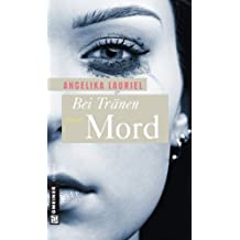 Bei Tränen Mord: Roman (Frauenromane im GMEINER-Verlag)
