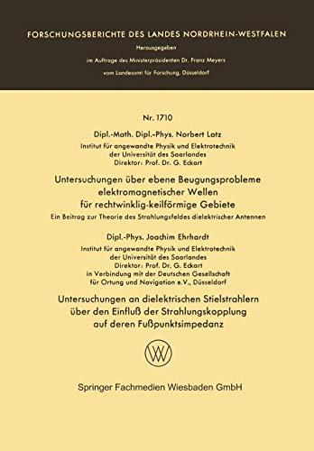 Untersuchungen über Ebene Beugungsprobleme Elektromagnetischer Wellen für Rechtwinklig-keilförmige Gebiete. Untersuchungen an Dielektrischen ... Landes Nordrhein-Westfalen (1710), Band 1710)