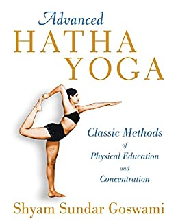 Advanced Hatha Yoga: Classic Methods of Physical Education ...