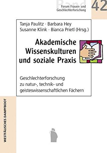 Akademische Wissenskulturen und soziale Praxis: Geschlechterforschug zu natur-, technik- und geisteswisenschaftlichen Fächern (Forum Frauen- und Geschlechterforschung)