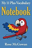 My 11 Plus Vocabulary Notebook by Rose McGowan (2014-08-20)