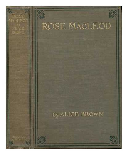 Rose Macleod, by Alice Brown; with a Frontispiece by W. W. Churchill, Jr.