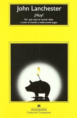 Descargar Libro ¡Huy! Por qué todo el mundo debe a todo el mundo y nadie puede pagar (Compactos Anagrama) de John Lanchester