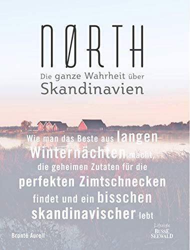 Nørth: Wie man das Beste aus langen Winternächten macht, die geheimen Zutaten für die perfekten Zimtschnecken findet und ein bisschen skandinavischer lebt - Die ganze Wahrheit über Skandinavien (Rezepte, Man Wie)