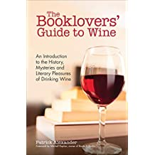 The Booklovers' Guide to Wine: An Introduction to the History, Mysteries and Literary Pleasures of Drinking Wine (English Edition)
