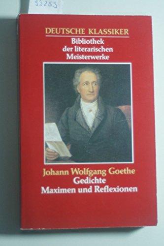Gedichte - Maximen und REflexionen - Aus der Serie: Deutsche Klassiker - Bibliothek der literarischen Meisterwerke