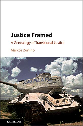 Justice Framed: A Genealogy of Transitional Justice por Marcos Zunino