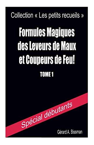 Formules magiques des leveurs de maux et coupeurs de feu par Gérard A. Bissman