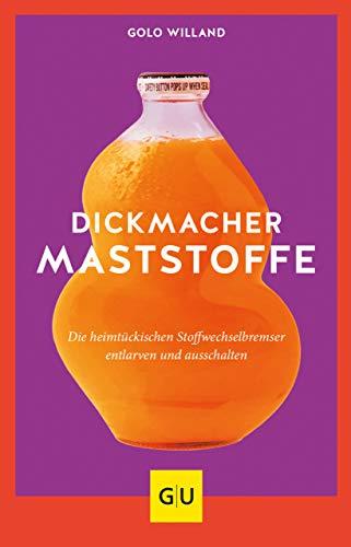 Dickmacher Maststoffe: Die heimtückischen Stoffwechselbremser entlarven und ausschalten (GU Einzeltitel Gesunde Ernährung)