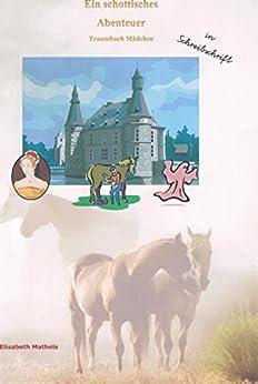 Ein schottisches Abenteuer Schreibschrift: Traumbuch Kinder für Mädchen von [Matheis, Elisabeth]