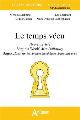 Le temps vécu : Nerval, Sylvie ; Virginia Woolf, Mrs Dalloway ; Bergson, Essai sur les données immédiates de la conscience
