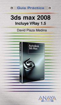 3ds Max 2008. Incluye VRay 1.5 (Guías Prácticas) por David Plaza Medina